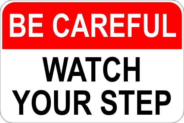 Be Careful Watch Your Step Sign Custom Signs