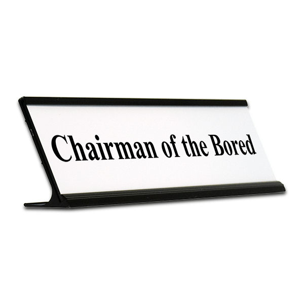 Chairman Of The Bored Funny Desk Plate
