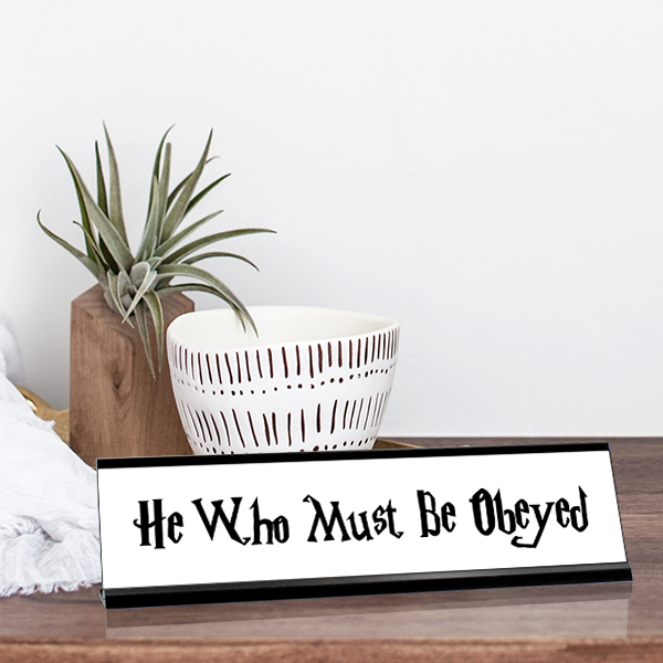 He Who Must Be Obeyed Desk Plate