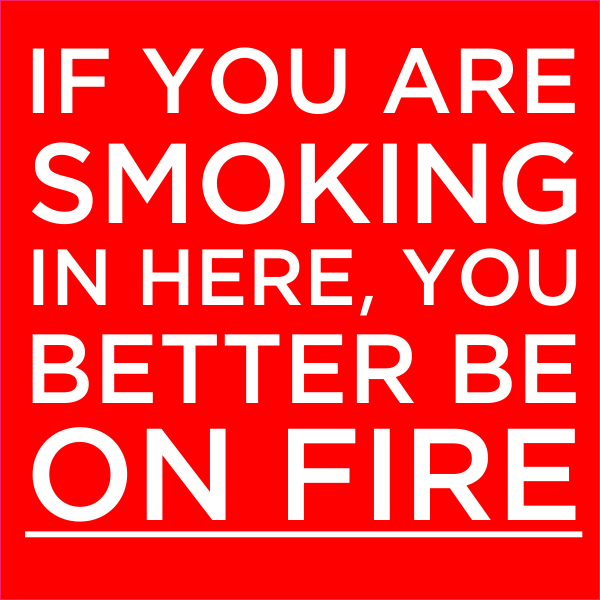 Funny You'd Better Be On Fire No Smoking Sign