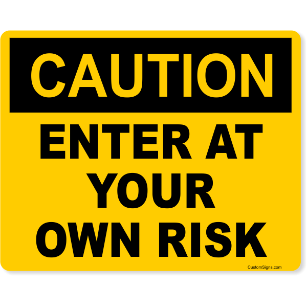 """Caution Enter At Your Own Risk Full Color Sign 