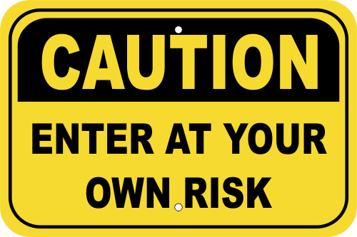 Caution Enter At Your Own Risk Aluminum Sign