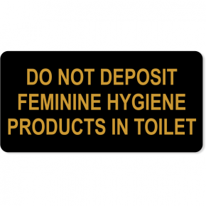 """Do Not Deposit Feminine Products In Toilet Engraved Plastic Sign 