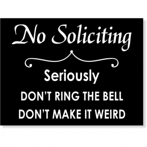 "No Soliciting Sign - Seriously Don't Ring The Bell - Don't Make it Weird | 6"" x 8"""