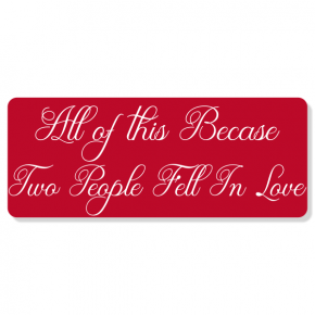 "'All of This Because' Anniversary Sign | 4"" x 10"""
