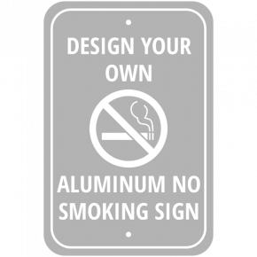 Design Your Own Custom No Smoking Aluminum Sign