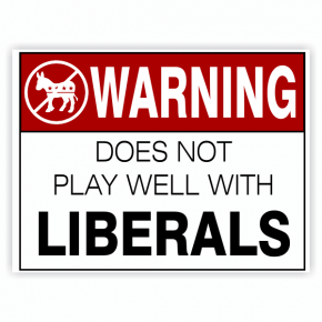 Warning Does Not Play Well With Liberals Yard Sign