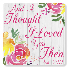 "'I Thought I Loved You Then' Anniversary Sign | 6"" x 6"""