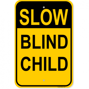 "Slow Blind Child Aluminum Sign | 18"" x 12"""