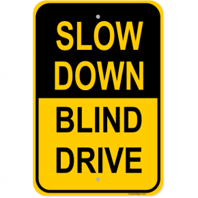 "Slow Down Blind Drive Aluminum Sign | 18"" x 12"""