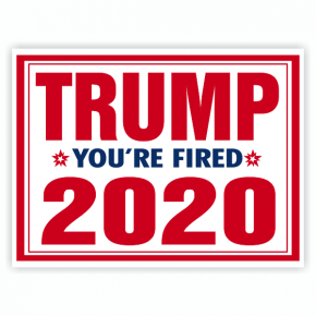 Donald Trump You're Fired 2020 Yard Sign