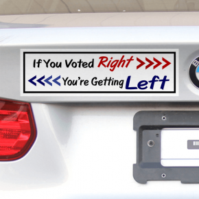 "If You Voted Right You're Getting Left Bumper Sticker | 3"" x 10"""