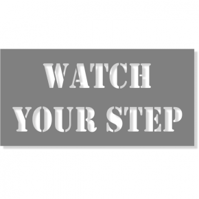 WATCH YOUR STEP Mylar Stencil