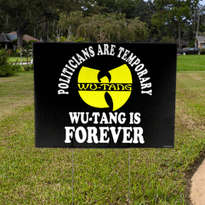 Funny Political Wu-Tang Is Forever Yard Sign
