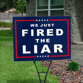 We Just Fired The Liar Political Yard Sign