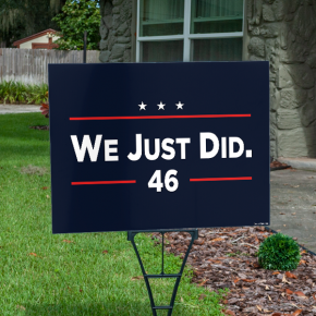 We Just Did Political Yard Sign