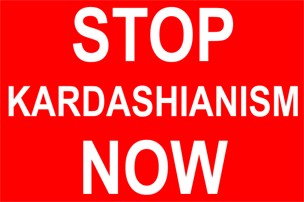 Stop Kardashianism Now Sign