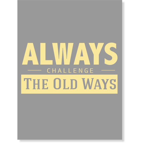 Always Challenge the Old Ways Poster Sign