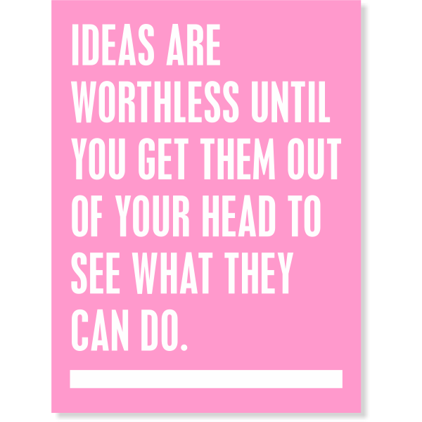 Ideas Are Worthless Until You Get Them Out Poster Sign