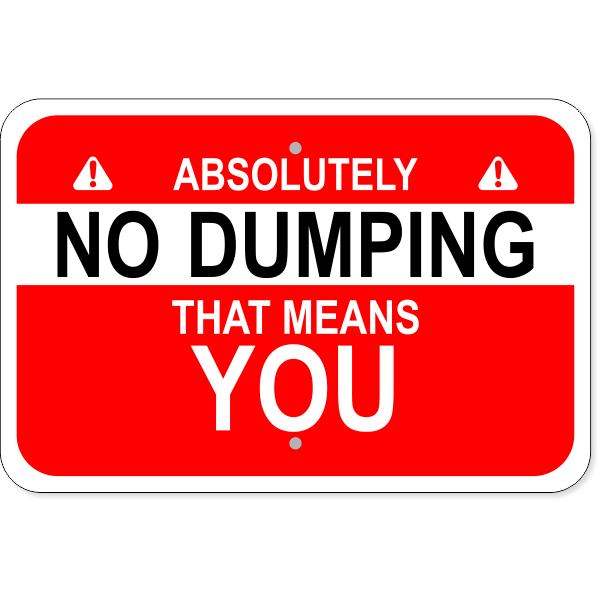 """No Dumping Means You Aluminum Sign 