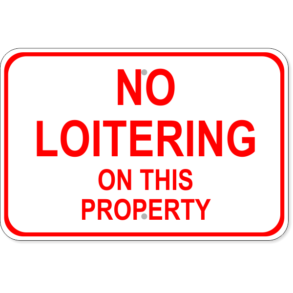 """No Loitering On This Property Aluminum Sign   12"""" x 18"""""""