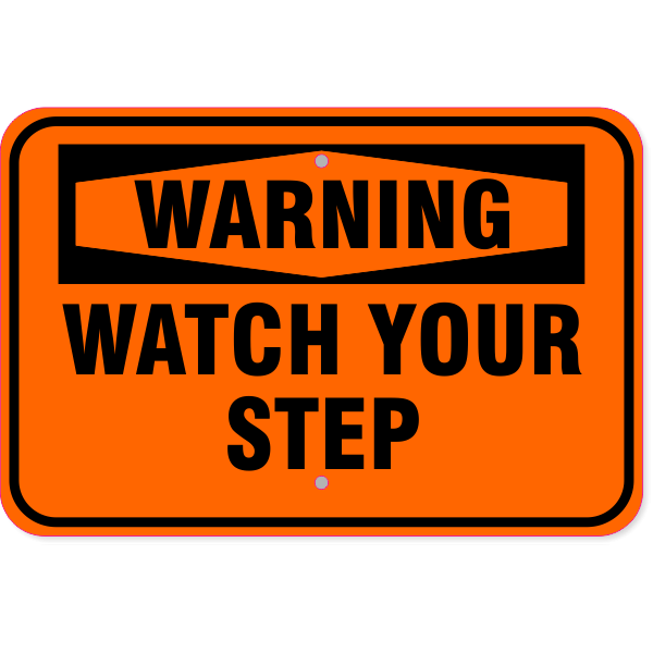 """Warning Watch Your Step Aluminum Sign   12"""" x 18"""""""