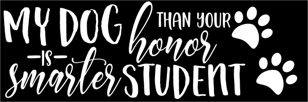 dogs and honor students bumper sticker custom signs. Black Bedroom Furniture Sets. Home Design Ideas