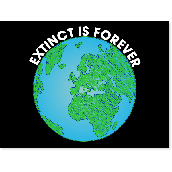 """Extinct is Forever Yard Sign 