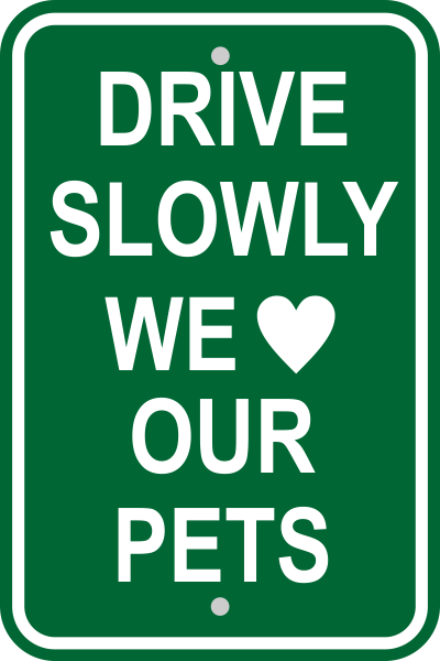 Drive Slowly Pets Sign