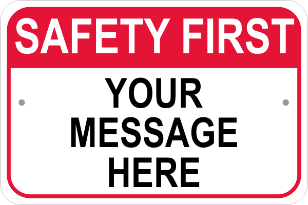Custom Text Safety First Sign