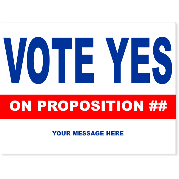 """Vote Yes Proposition Yard Sign   18"""" x 24"""""""